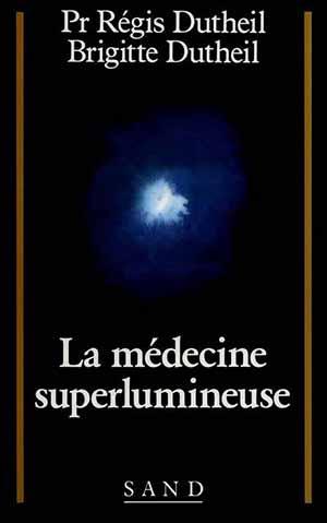 Livre la médecine superlumineuse de Regis Dutheil