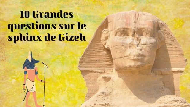 10 grandes questions sur le sphinx de Gizeh