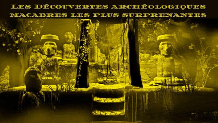 Les découvertes archéologiques macabres les plus surprenantes.