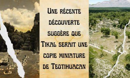 Tikal serait une copie miniature de la célèbre cité Teotihuacan.