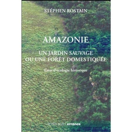 ¨livre sur la domestication de la forêt amazonienne. Une ancienne civilisation disparue aurait pu domestiquer cette forêt.