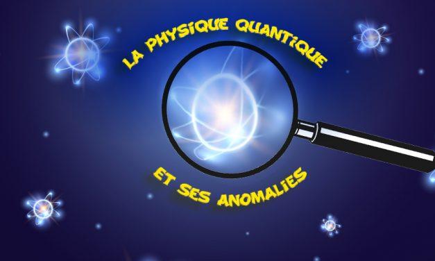 Découvrez 6 anomalies de la physique quantique expliquées simplement